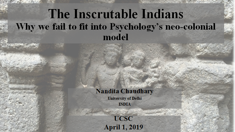 The Inscrutable Indians: Why we fail to fit into Psychology's neo-colonial model!